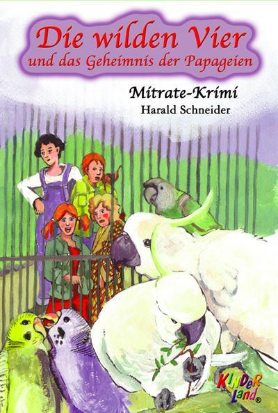 Die wilden Vier und das Geheimnis der Papageien - K75 Medienpark - Gebundene Ausgabe, Deutsch, Harald Schneider, ,
