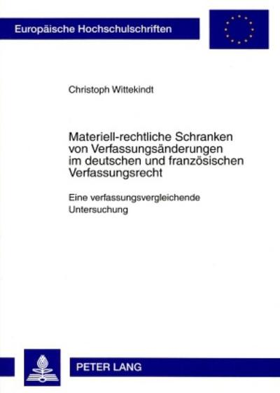 Materiell-rechtliche Schranken von Verfassungsänderungen im deutschen und französischen Verfassungsrecht