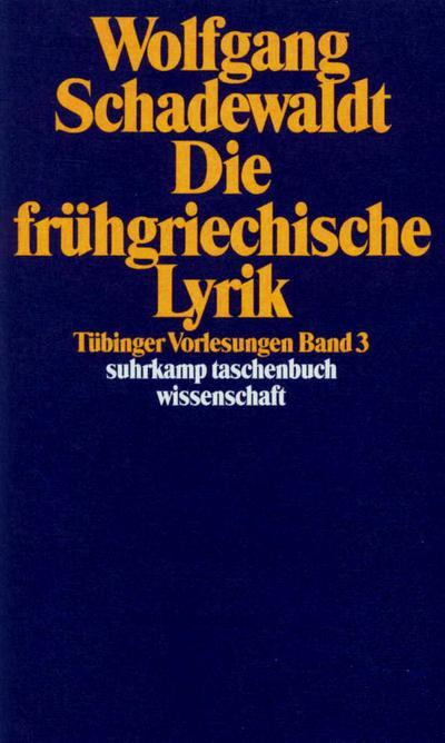 Tübinger Vorlesungen Band 3. Die frühgriechische Lyrik: BD 3 (suhrkamp taschenbuch wissenschaft)