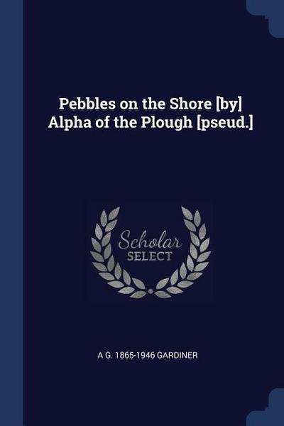 Pebbles on the Shore [by] Alpha of the Plough [pseud.]