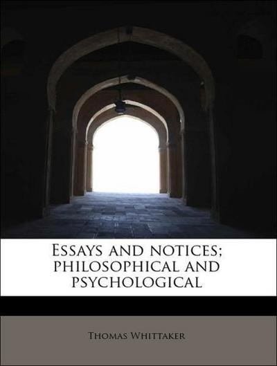 Essays and notices; philosophical and psychological