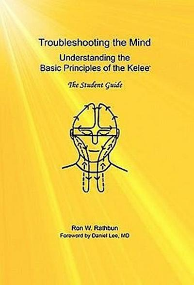 Troubleshooting the Mind: Understanding the Basic Principles of the Kelee, the Student Guide