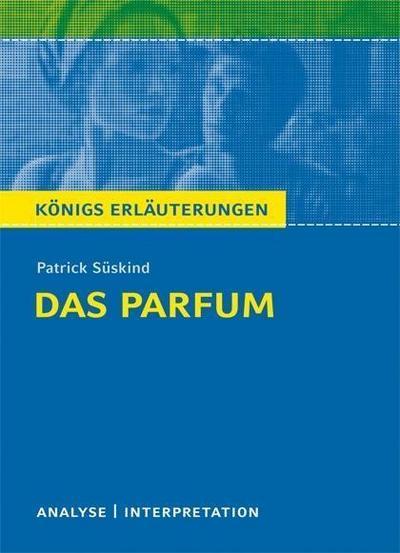 Das Parfum von Patrick Süskind. Textanalyse und Interpretation mit ausführlicher Inhaltsangabe und Abituraufgaben mit Lösungen.