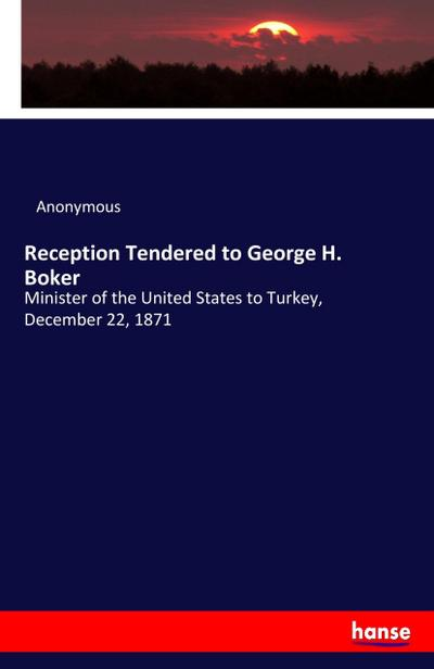 Reception Tendered to George H. Boker