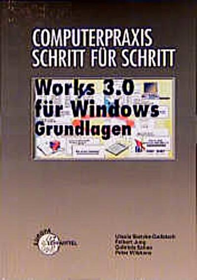 Computerpraxis Schritt für Schritt, Works 3.0 für Windows by Bretzke-Gadatsch...