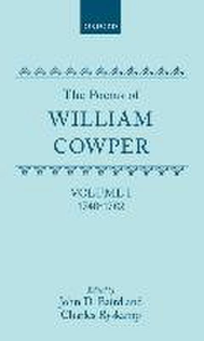 The Poems of William Cowper: Volume I: 1748-1782