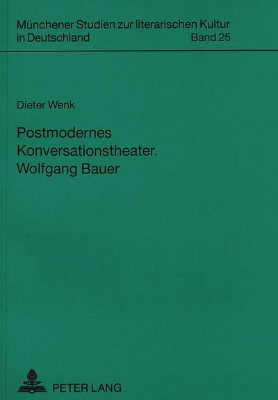 Postmodernes Konversationstheater. Wolfgang Bauer