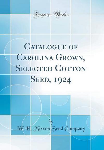 Catalogue of Carolina Grown, Selected Cotton Seed, 1924 (Classic Reprint)