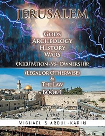 Jerusalem Gods Archeology History Wars Occupation Vs Ownership (Legal or Otherwise) & the Law Book 1