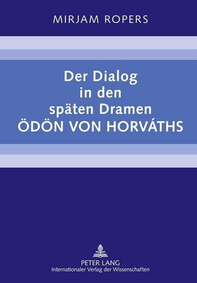 Der Dialog in den späten Dramen Ödön von Horváths