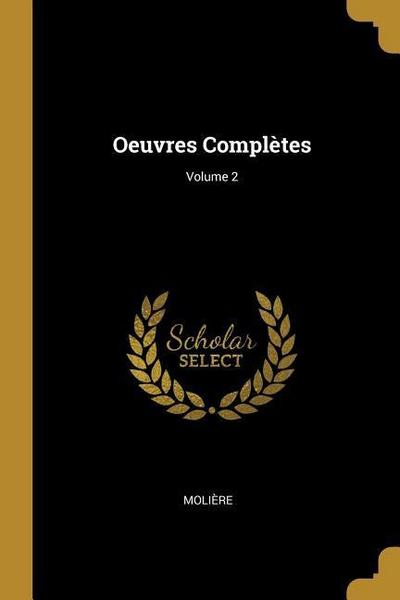 Oeuvres Complètes; Volume 2