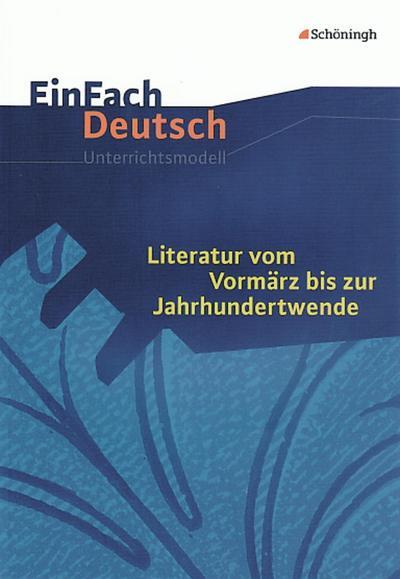 Literatur vom Vormärz bis zur Jahrhundertwende. EinFach Deutsch Unterrichtsmodelle