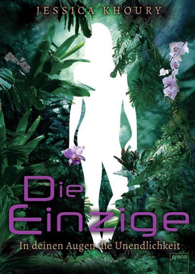 Die Einzige; In deinen Augen die Unendlichkeit   ; Übers. v. Höfker, Ursula; Deutsch; ca. 440 S., Mit UV-Lack und geprägtem Cover