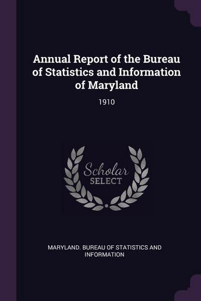 Annual Report of the Bureau of Statistics and Information of Maryland: 1910