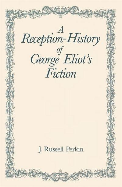 A Reception-History of George Eliot's Fiction