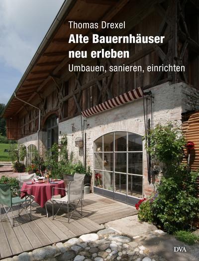 Alte Bauernhäuser neu erleben: Umbauen, sanieren, einrichten