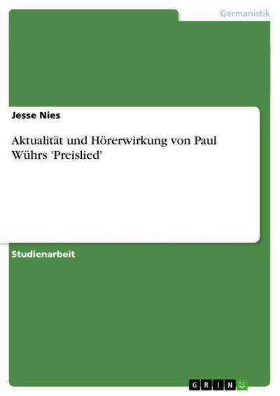 Aktualität und Hörerwirkung von Paul Wührs 'Preislied'