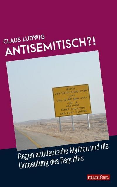 Antisemitisch?!: Gegen antideutsche Mythen und die Umdeutung des Begriffes (edition m.)