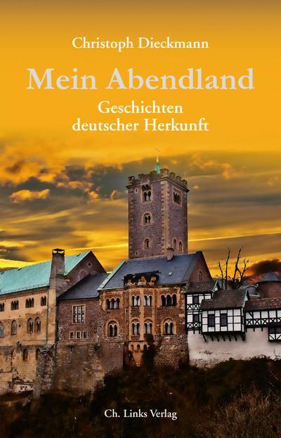 Mein Abendland; Geschichten deutscher Herkunft; Fotos v. Dieckmann, Christoph; Deutsch; 34 schw.-w. Abb.