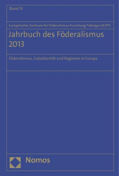 Jahrbuch des Föderalismus. Föderalismus, Subsidiarität und Regionen in Europa / Jahrbuch des Föderalismus 2013