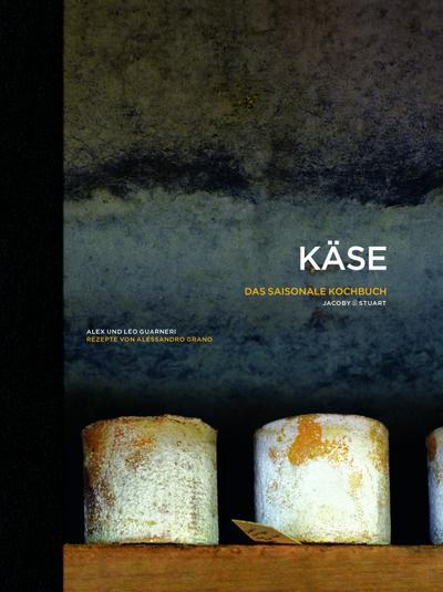 Käse - Das saisonale Kochbuch