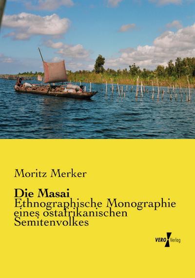 Die Masai: Ethnographische Monographie eines ostafrikanischen Semitenvolkes
