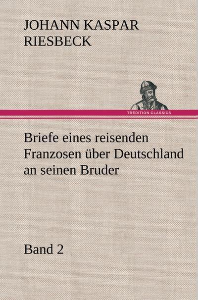 Briefe eines reisenden Franzosen über Deutschland an seinen Bruder - Band 2