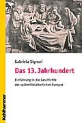 Das 13. Jahrhundert: Eine Einführung in die Geschichte des spätmittelalterlichen Europas