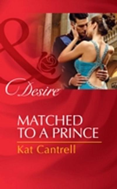 Matched to a Prince (Mills & Boon Desire) (Happily Ever After, Inc., Book 2)