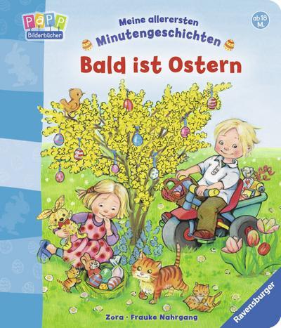 Bald ist Ostern   ; Meine allerersten Minutengeschichten ; Ill. v. ZORA; Deutsch; durchg. farb. Ill. u. Text, mit Buchdecke -