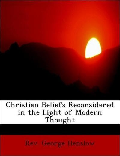 Christian Beliefs Reconsidered in the Light of Modern Thought