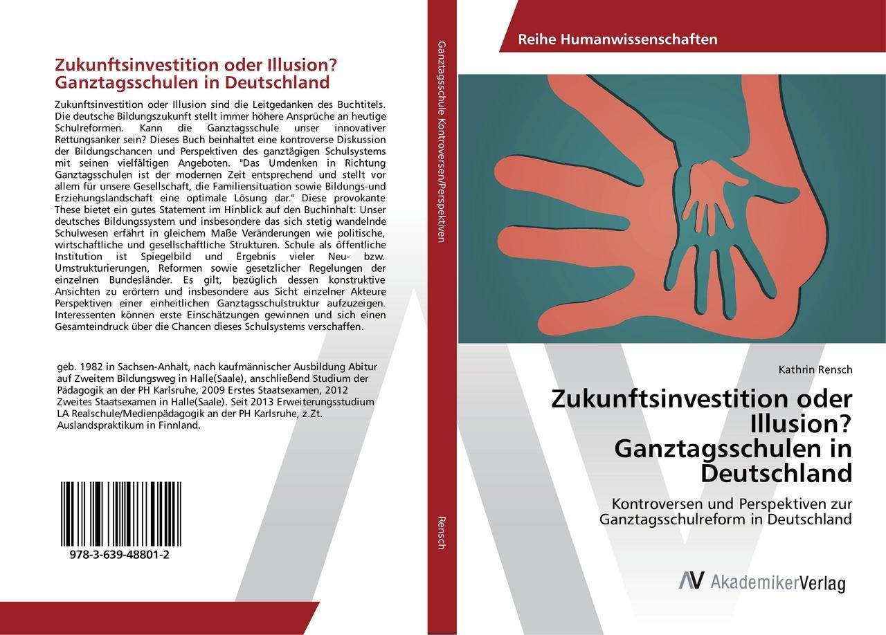 Zukunftsinvestition oder Illusion?  Ganztagsschulen in Deutschland, Kathrin ...