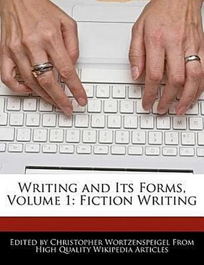 Writing and Its Forms, Volume 1: Fiction Writing