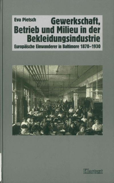 Gewerkschaft, Betrieb und Milieu in der Bekleidungsindustrie: Europäische Einwanderer in Baltimore 1870-1930