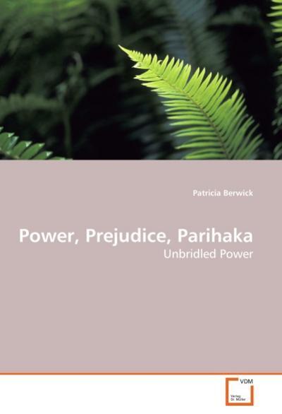 Power, Prejudice, Parihaka: Unbridled Power