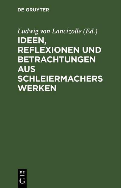 Ideen, Reflexionen und Betrachtungen aus Schleiermachers Werken
