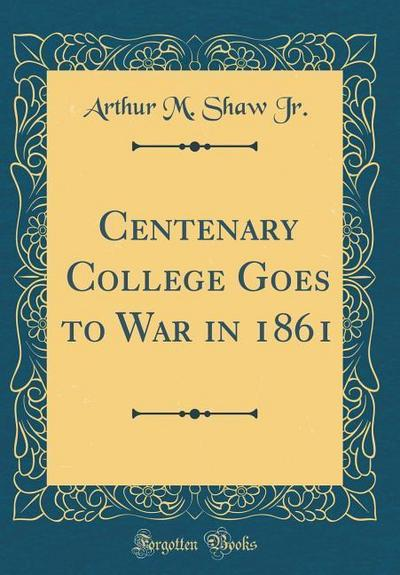 Centenary College Goes to War in 1861 (Classic Reprint)