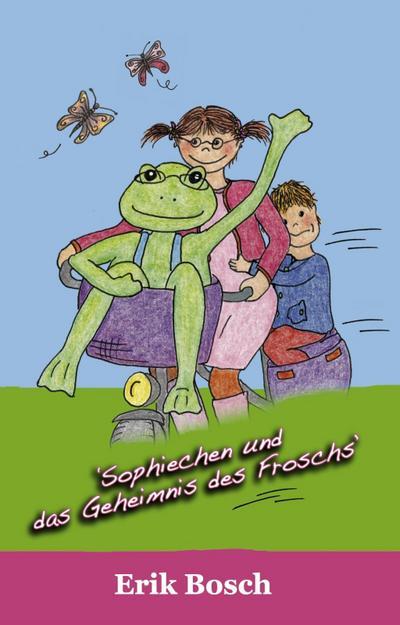 Sophiechen und das Geheimnis des Froschs (Die Sophiechen, Band 1)