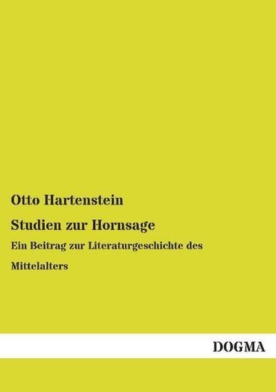 Studien zur Hornsage: Ein Beitrag zur Literaturgeschichte des Mittelalters