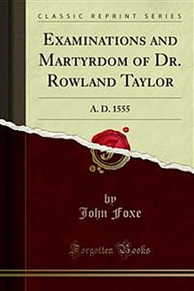 Examinations and Martyrdom of Dr. Rowland Taylor