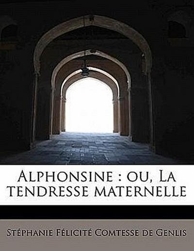 Alphonsine : ou, La tendresse maternelle