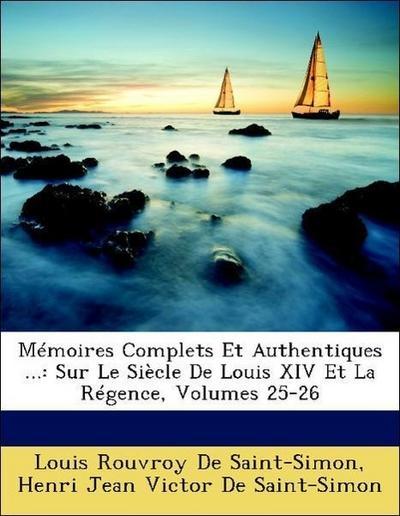 Mémoires Complets Et Authentiques ...: Sur Le Siècle De Louis XIV Et La Régence, Volumes 25-26