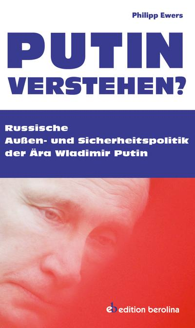 Putin verstehen?; Russische Außen- und Sicherheitspolitik der Ära Wladimir Putin; Deutsch