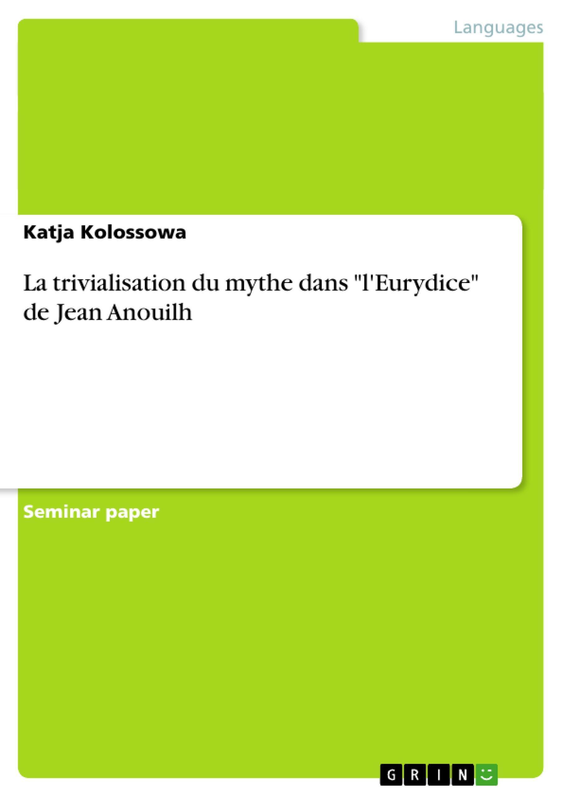 "La trivialisation du mythe dans """"l'Eurydice"""" de Jean Anouilh Katja Koloss ..."