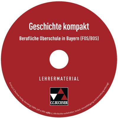 Geschichte kompakt (FOS/BOS) Fachoberschule (Klasse 11) und die Berufsoberschule (Klasse 12), Lehrermaterial, CD-ROM