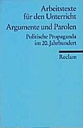 Argumente und Parolen : politische Propaganda im 20. Jahrhundert. für die Sekundarstufe
