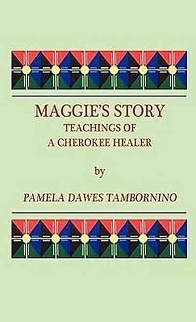 Maggie's Story: Teachings of a Cherokee Healer