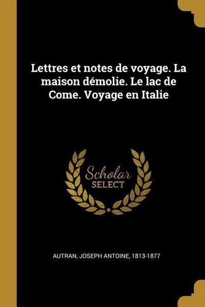 Lettres Et Notes de Voyage. La Maison Démolie. Le Lac de Come. Voyage En Italie