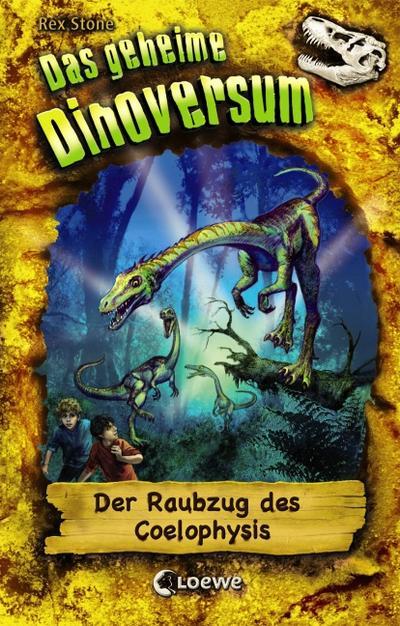 Der Raubzug des Coelophysis   ; Das geheime Dinoversum 16; mit Prägung und Spotlack; Ill. v. Spoor, Mike /Übers. v. Lojahn, Sandra; Deutsch