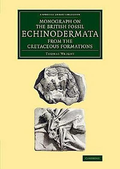 Monograph on the British Fossil Echinodermata from the Cretaceous Formations: The Echinoidea
